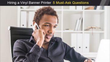 Hiring a Vinyl Banner Printer in Phoenix Arizona [5 Must-Ask Questions]