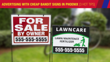 Advertising with Cheap Bandit Signs in Phoenix [3 Hot Tips]