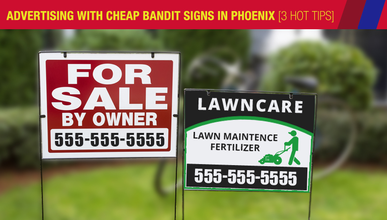 Advertising With Cheap Bandit Signs In Phoenix 3 Hot Tips