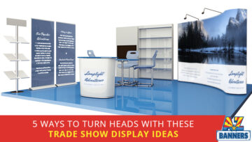 5 Ways to Turn Heads with These Trade Show Display Ideas