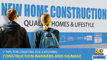 7 Tips for Creating Eye-Catching Construction Banners and Signage