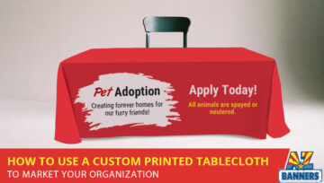 How to Use a Custom Printed Tablecloth to Market Your Organization