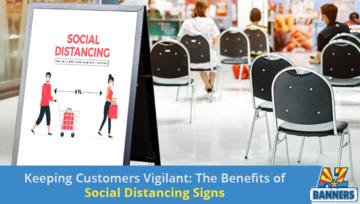 Keeping Customers Vigilant: The Benefits of Social Distancing Signs